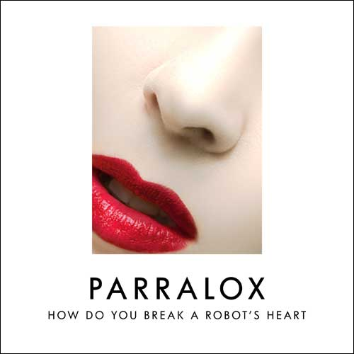 Parralox - How Do You Break A Robot's Heart?