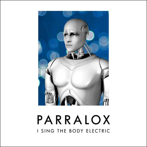 Parralox - I Sing The Body Electric (EP)