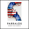 Parralox - Bigger Than America