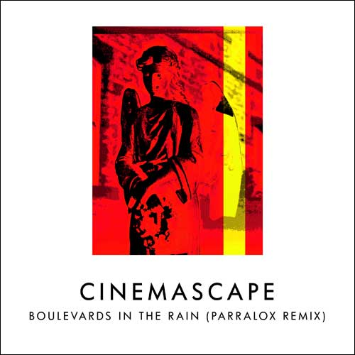 Cinemascape - Boulevards In The Rain (Parralox Remix)