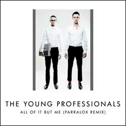 The Young Professionals - All Of It But Me (Parralox Remix)